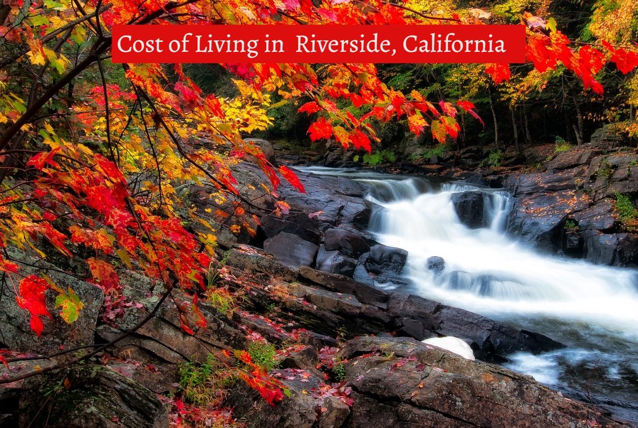 cost of living in riverside california-UTTD